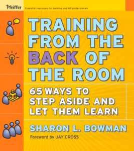 Bowman, S. L. (2009). Training from the back of the room! 65 ways to step aside and let them learn. Pfeiffer.