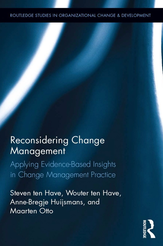 Steven und Wouter ten Have (2017). Reconsidering change management: Applying evidence-based insights in change management practice
